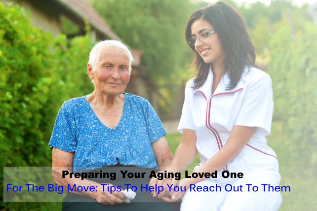 Preparing Your Aging Loved One For The Big Move: Tips To Help You Reach Out To Them