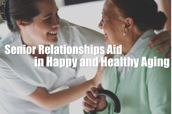 Senior Relationships Aid in Happy and Healthy Aging