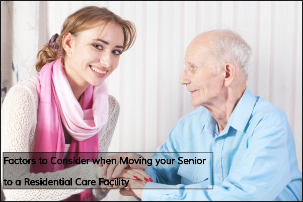 Factors to Consider when Moving your Senior to a Residential Care Facility